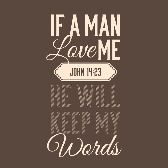 John 14:23 If a man love me he will keep my words